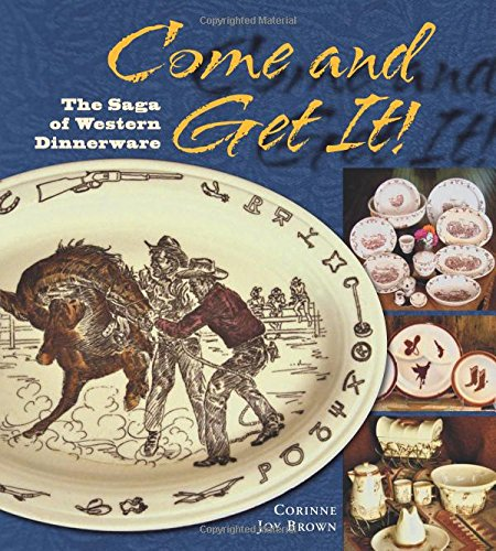 Come and Get It!: The Saga of Western Dinnerware