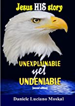 Jesus HIS Story - Unexplainable yet Undeniable