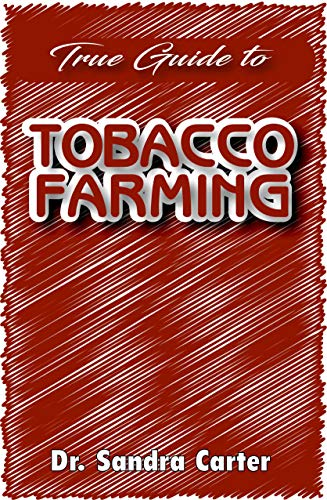 True guide to tobacco farming: It entails all needed for tobacco farming (English Edition)