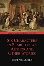 Six Characters in Search of an Author and Other Stories (Graphyco Annotated Edition)