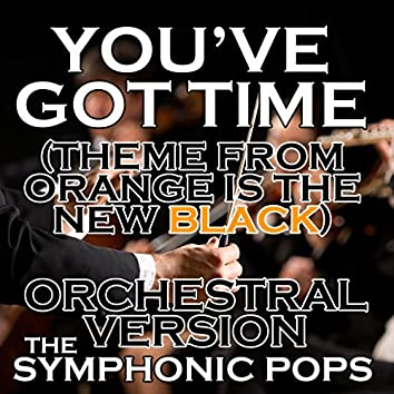 You've Got Time (Theme from Orange Is the New Black) [Orchestral Version]