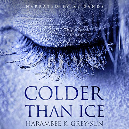 Colder than Ice Audiobook By Harambee K. Grey-Sun cover art