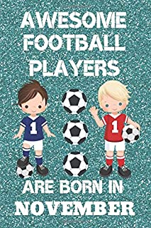Awesome Football Players Are Born In November: Boys football Gifts. This Football Notebook for Boys or Football Journal for boys is 6x9in with 120 ... & Birthdays. Boys Football presents.