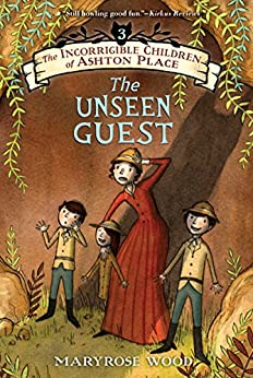 The Incorrigible Children of Ashton Place: Book III: The Unseen Guest by [Maryrose Wood, Jon Klassen]