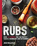 Rubs: Over 100 Recipes for the Perfect Sauces, Marinades, and Seasonings