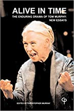 Alive in Time: The Enduring Drama of Tom Murphy: New Essays (The Theatre of..)