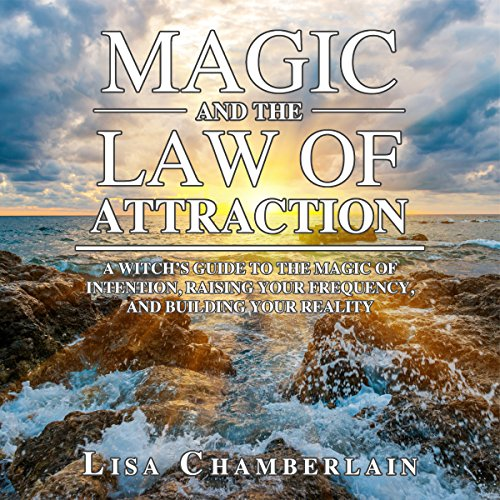 Magic and the Law of Attraction     A Witch's Guide to the Magic of Intention, Raising Your Frequency, and Building Your Reality              By:                                                                                                                                 Lisa Chamberlain                               Narrated by:                                                                                                                                 Kris Keppeler                      Length: 2 hrs and 23 mins     57 ratings     Overall 4.4