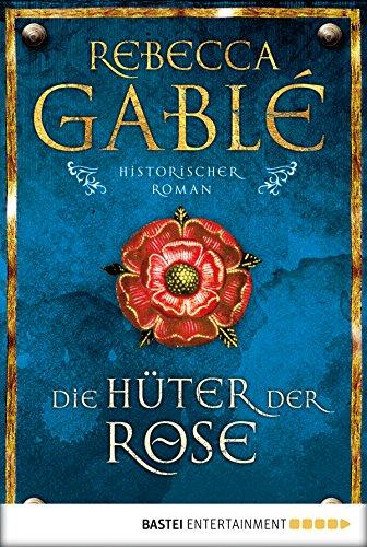 Die Hüter der Rose: Historischer Roman...