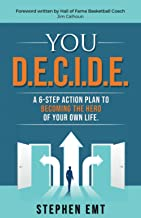 Sponsored Ad - You D.E.C.I.D.E.: A 6-step action plan to becoming the hero of your own life.