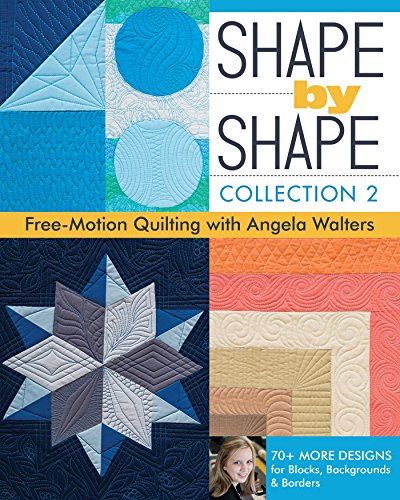 Shape by Shape, Collection 2: Free-Motion Quilting with Angela Walters - 70+ More Designs for Blocks, Backgrounds & Borders (English Edition)