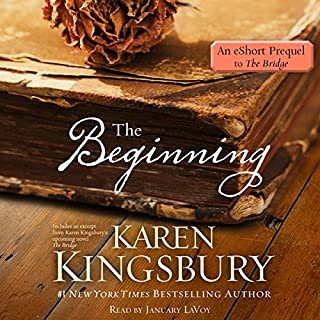 The Beginning     An eShort Prequel to The Bridge              By:                                                                                                                                 Karen Kingsbury                               Narrated by:                                                                                                                                 January LaVoy                      Length: 1 hr and 34 mins     3 ratings     Overall 4.3