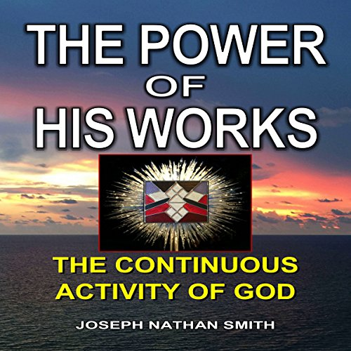 The Power of His Works                   By:                                                                                                                                 Joseph Nathan Smith                               Narrated by:                                                                                                                                 Jason Skinner                      Length: 2 hrs and 23 mins     Not rated yet     Overall 0.0