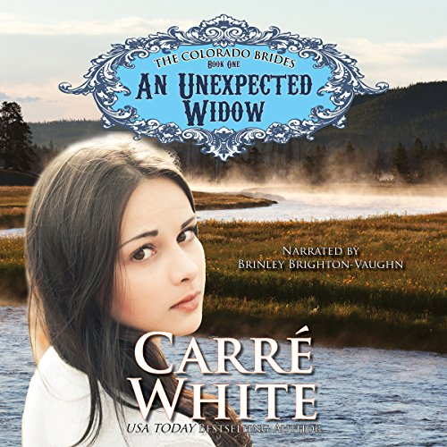 An Unexpected Widow     The Colorado Brides Series, Book 1              By:                                                                                                                                 Carré White                               Narrated by:                                                                                                                                 Brinley Brighton-Vaughn                      Length: 4 hrs and 24 mins     8 ratings     Overall 3.8