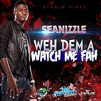 Weh Dem a Watch Me Fah