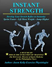 Instant Strength: Develop Your Stretch Reflex to Instantly: Sprint Faster - Lift More Weight - Jump Higher