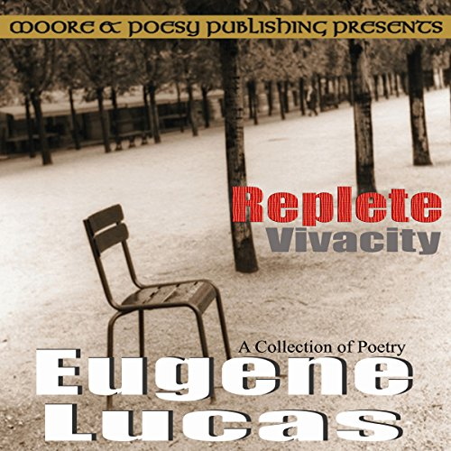 Replete Vivacity                   By:                                                                                                                                 Eugene Lucas                               Narrated by:                                                                                                                                 Derrick E Hardin                      Length: 12 mins     Not rated yet     Overall 0.0