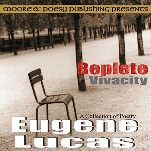 Replete Vivacity                   De :                                                                                                                                 Eugene Lucas                               Lu par :                                                                                                                                 Derrick E Hardin                      Durée : 12 min     Pas de notations     Global 0,0