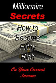 How to Become Filthy Rich on Your Current Income