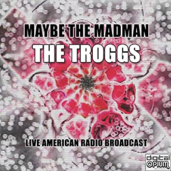 Maybe The Madman (Live)