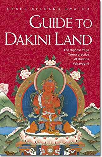 Guide to Dakini Land: The Highest Yoga Tantra Practice Buddha Vajrayogini: The Highest Yoga Tantra Practice of Buddha Vajrayogini