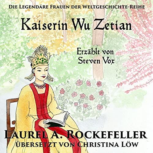 Kaiserin Wu Zetian [Empress Wu Zetian] Audiobook By Laurel A. Rockefeller cover art
