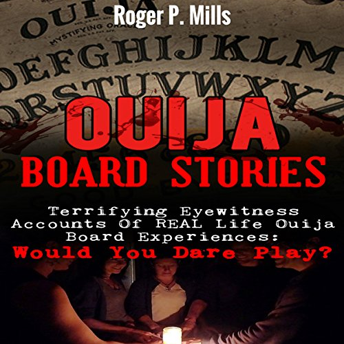 Ouija Board Stories     Terrifying Eyewitness Accounts of Real Life Ouija Board Experiences: Would You Dare Play?              By:                                                                                                                                 Roger P. Mills                               Narrated by:                                                                                                                                 Gene Blake                      Length: 1 hr and 49 mins     5 ratings     Overall 4.0