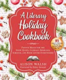 A Literary Holiday Cookbook: Festive Meals for the Snow Queen, Gandalf, Sherlock, Scrooge, and Book Lovers Everywhere