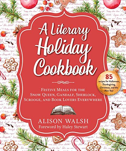 Compare Textbook Prices for A Literary Holiday Cookbook: Festive Meals for the Snow Queen, Gandalf, Sherlock, Scrooge, and Book Lovers Everywhere  ISBN 9781510754966 by Walsh, Alison,Stewart, Haley