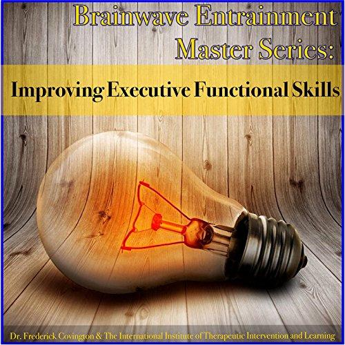Brainwave Entrainment Master Series - Improving Executive Functional Skills