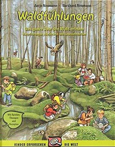 Waldfühlungen: Das ganze Jahr lang den Wald erleben. Naturführungen, Aktivitäten und Geschichtenfibel. Mit Spielen, Übungen und Rezepten: Das ganze ... (Praxisbücher für den pädagogischen Alltag)