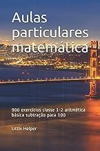 Aulas particulares matemática: 900 exercícios classe 1-2 aritmética básica subtração para 100 (Portuguese Edition)