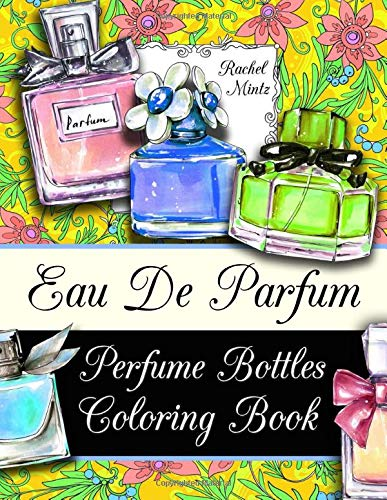 Eau De Parfum - Perfume Bottles Coloring Book: Women Fragrance Ad Designs With Floral Patterns - For Adults & Teenagers