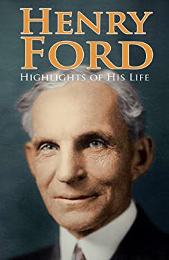 Henry Ford: Highlights of His Life (Illustrated)