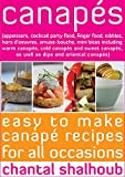 Canapés (appetisers, cocktail party food, finger food, nibbles, hors d'oeuvres, amuse-bouche, mini bites including warm canapés, cold canapés and sweet ... (Chantal's Kitchen Book 1) (English Edition)