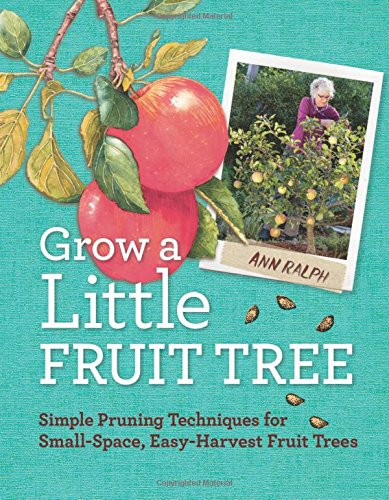 Compare Textbook Prices for Grow a Little Fruit Tree: Simple Pruning Techniques for Small-Space, Easy-Harvest Fruit Trees Illustrated Edition ISBN 9781612120546 by Ralph, Ann