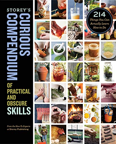 Compare Textbook Prices for Storey's Curious Compendium of Practical and Obscure Skills: 214 Things You Can Actually Learn How to Do Illustrated Edition ISBN 9781635861914 by How-To Experts at Storey Publishing