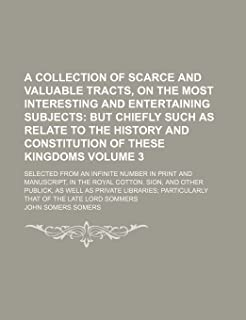 A Collection Of Scarce and Valuable Tracts, On The Most Interesting and Entertaining Subjects Volume 3;  But chiefly such ...