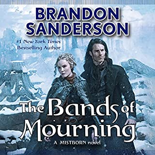 The Bands of Mourning                   Written by:                                                                                                                                 Brandon Sanderson                               Narrated by:                                                                                                                                 Michael Kramer                      Length: 14 hrs and 41 mins     116 ratings     Overall 4.8