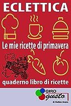 """ECLETTICA """"Le mie ricette di primavera"""": Le ricette di GiroGusto con spazio per scrivere le proprie ricette: 1"""