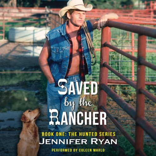Saved by the Rancher     The Hunted Series, Book 1              By:                                                                                                                                 Jennifer Ryan                               Narrated by:                                                                                                                                 Coleen Marlo                      Length: 10 hrs and 2 mins     251 ratings     Overall 4.5