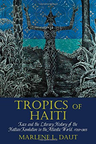 Tropics of Haiti: Race and the Literary History of the Haitian Revolution in the Atlantic World, 1789-1865 (Liverpool St