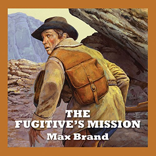 The Fugitive's Mission                   By:                                                                                                                                 Max Brand                               Narrated by:                                                                                                                                 Jeff Harding                      Length: 8 hrs and 30 mins     Not rated yet     Overall 0.0