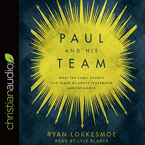 Paul and His Team     What the Early Church Can Teach Us About Leadership and Influence              By:                                                                                                                                 Ryan Lokkesmoe                               Narrated by:                                                                                                                                 Lyle Blaker                      Length: 5 hrs and 10 mins     11 ratings     Overall 4.4