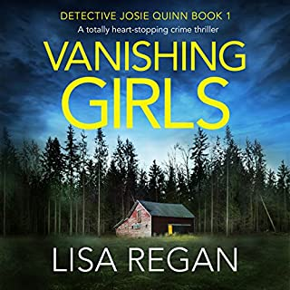 Vanishing Girls     Detective Josie Quinn              By:                                                                                                                                 Lisa Regan                               Narrated by:                                                                                                                                 Eilidh Beaton                      Length: 11 hrs and 40 mins     691 ratings     Overall 4.2