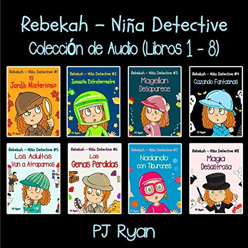 Rebekah - Niña Detective Libros 1-8 [Rebekah - Detective Girl Books 1-8] audiobook cover art