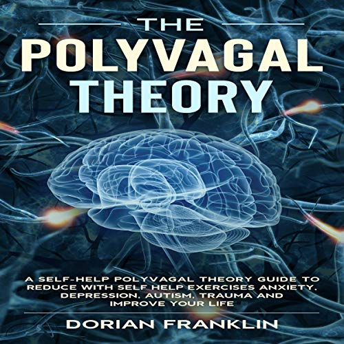 The Polyvagal Theory: A Self-Help Polyvagal Theory Guide to Reduce with Self Help Exercises Anxiety, Depression, Autism, Trauma and Improve Your Life audiobook cover art