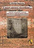 I muri ancora ricordano. Epigrafi, monumenti e memorie della guerra e della Resistenza a Roma (1943-1945)