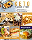 Keto Chaffle Recipes: The Ultimate Cookbook with 101 Easy Recipes which will teach you How to prepare Delicious Ketogenic Waffles for your Low Carb and Gluten-Free Diet
