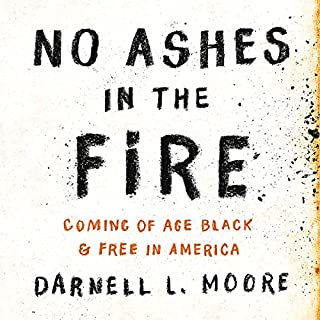 No Ashes in the Fire                   By:                                                                                                                                 Darnell L Moore                               Narrated by:                                                                                                                                 Darnell L Moore                      Length: 6 hrs     108 ratings     Overall 4.6