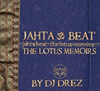 Jahta Beat: The Lotus Memoirs by DJ Drez (2011-01-01)